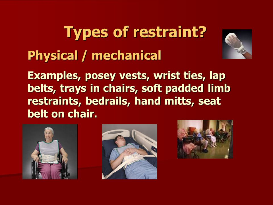 Types of restraint Physical / mechanical