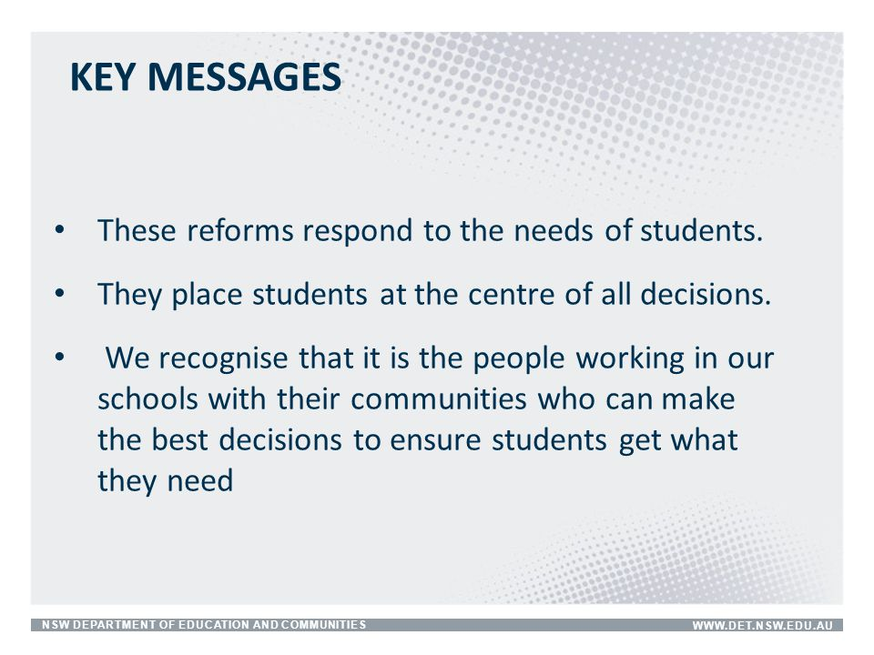 KEY MESSAGES These reforms respond to the needs of students.