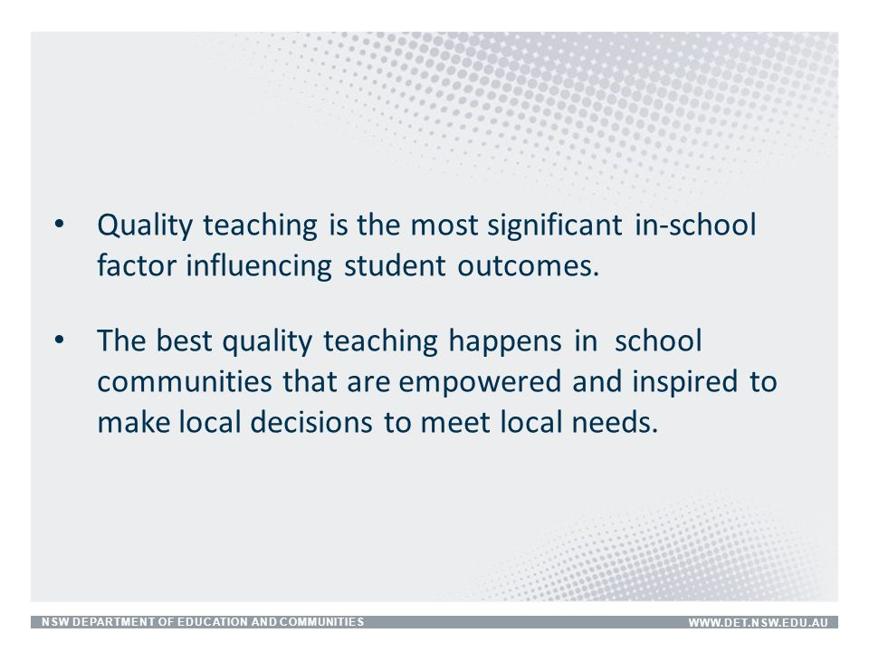 Quality teaching is the most significant in-school factor influencing student outcomes.