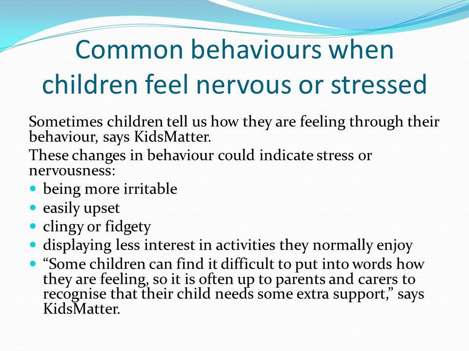 Common behaviours when children feel nervous or stressed