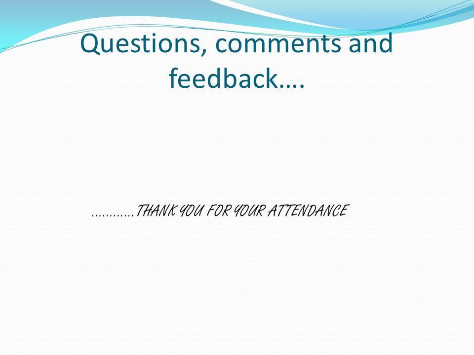 Questions, comments and feedback….