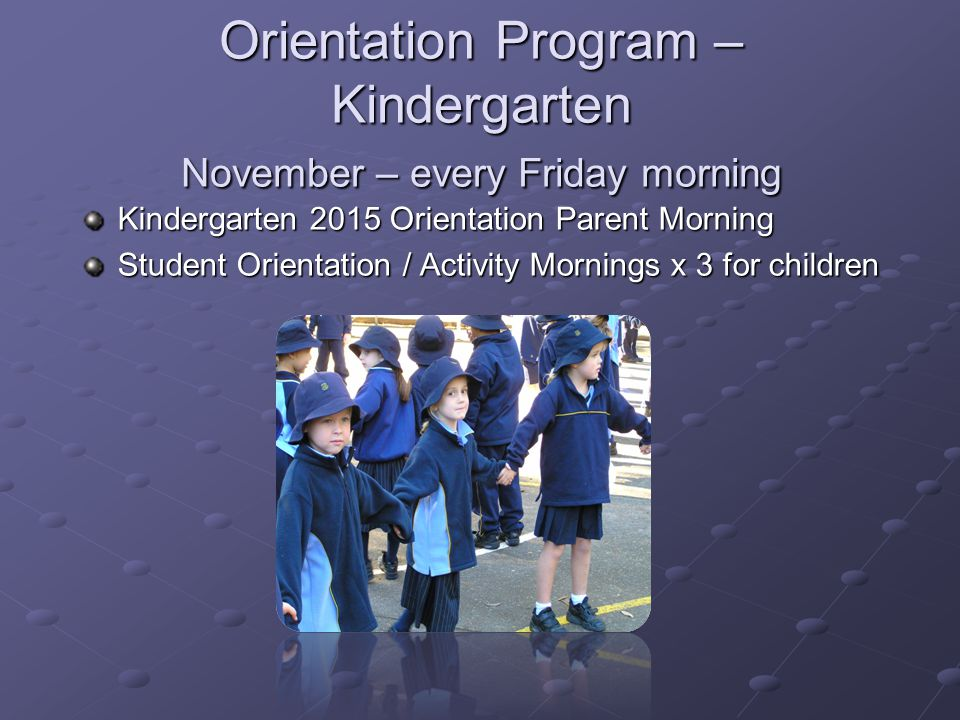 Orientation Program – Kindergarten November – every Friday morning