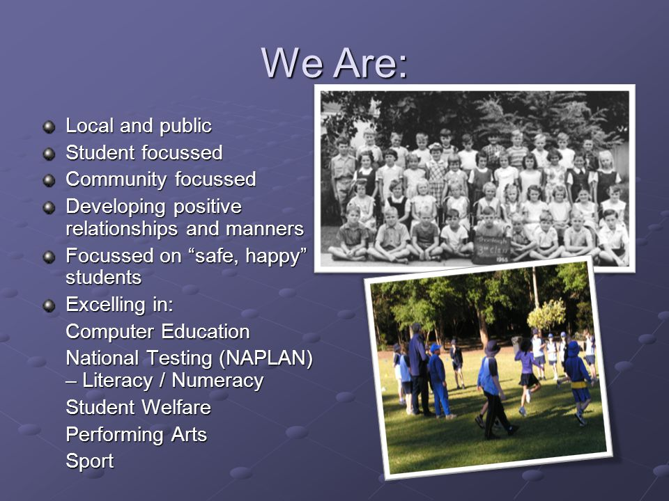 We Are: Local and public Student focussed Community focussed