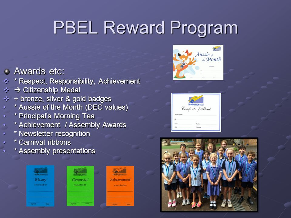 PBEL Reward Program Awards etc: * Respect, Responsibility, Achievement