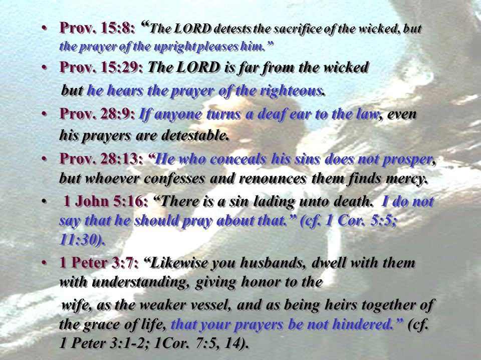 Prov. 15:8: The LORD detests the sacrifice of the wicked, but the prayer of the upright pleases him.