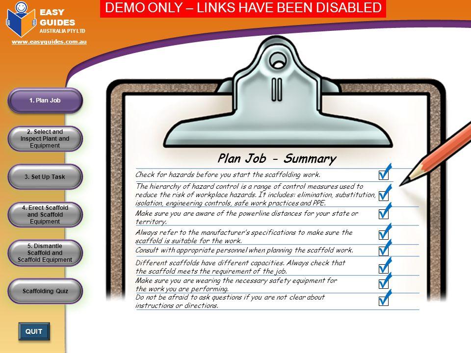 1. Plan Job Plan Job - Summary. Check for hazards before you start the scaffolding work.