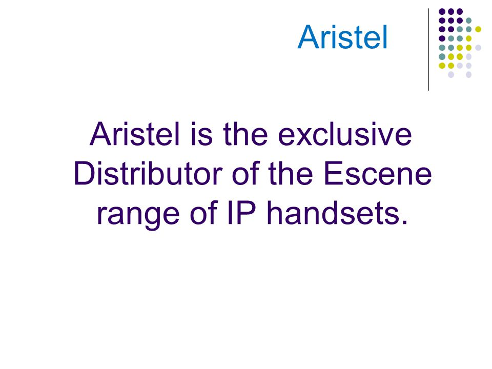 Aristel Aristel is the exclusive Distributor of the Escene range of IP handsets.