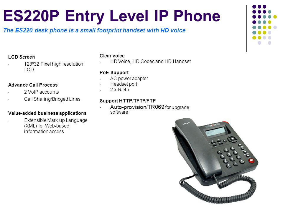 ES220P Entry Level IP Phone The ES220 desk phone is a small footprint handset with HD voice
