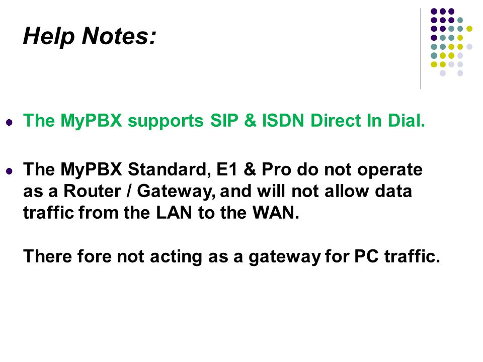 Help Notes: The MyPBX supports SIP & ISDN Direct In Dial.