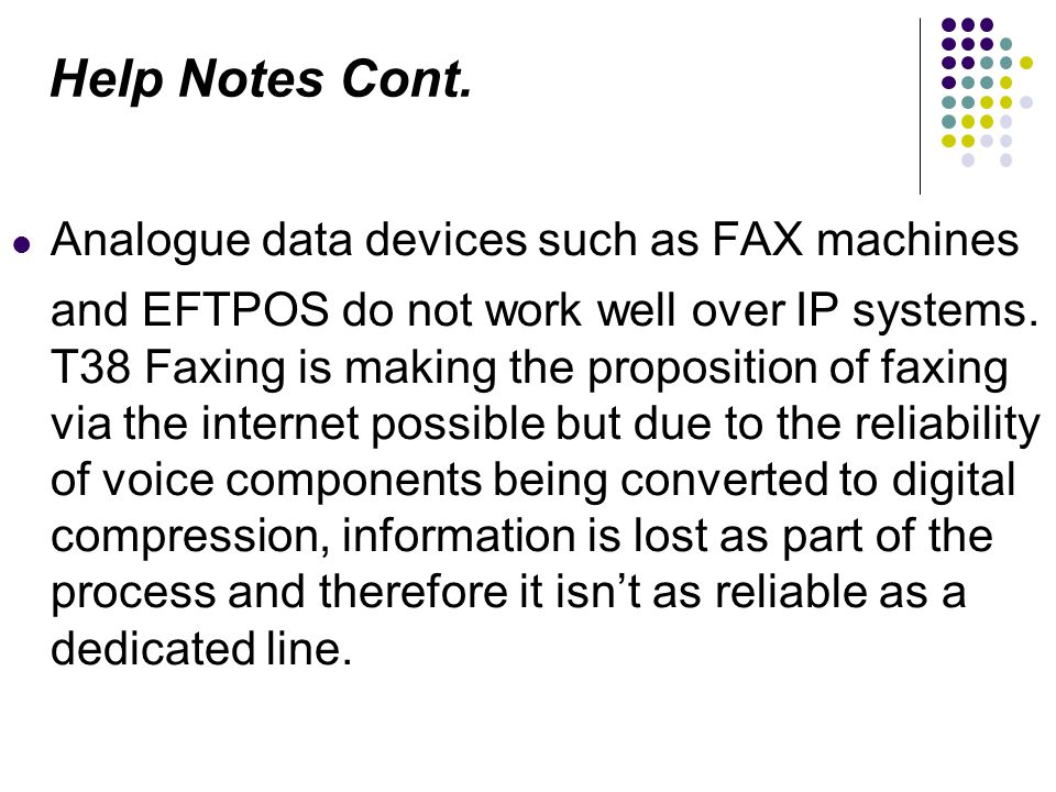 Help Notes Cont. Analogue data devices such as FAX machines