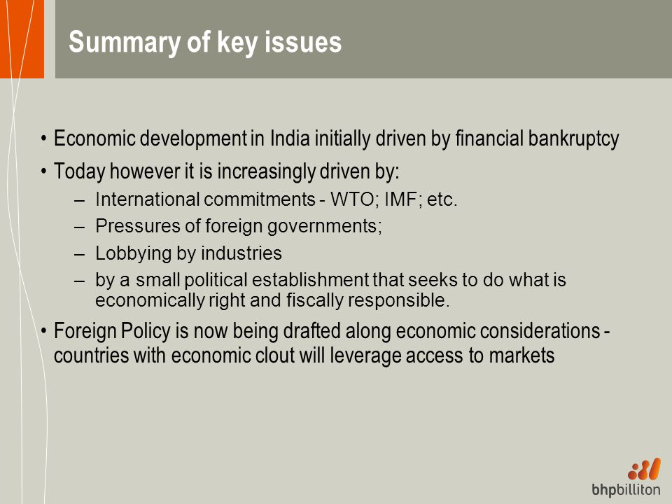Summary of key issues Economic development in India initially driven by financial bankruptcy. Today however it is increasingly driven by: