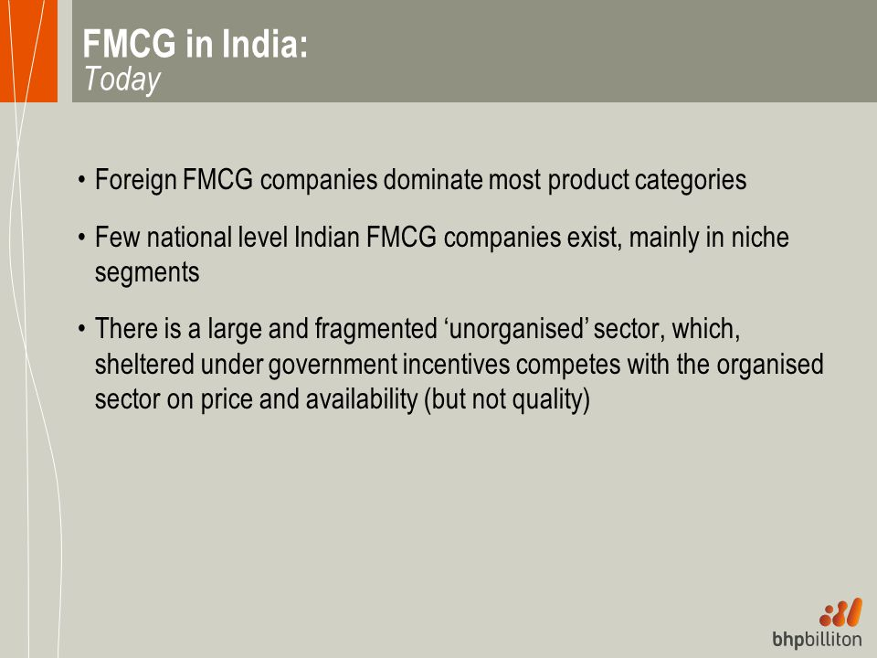 FMCG in India: Today Foreign FMCG companies dominate most product categories.