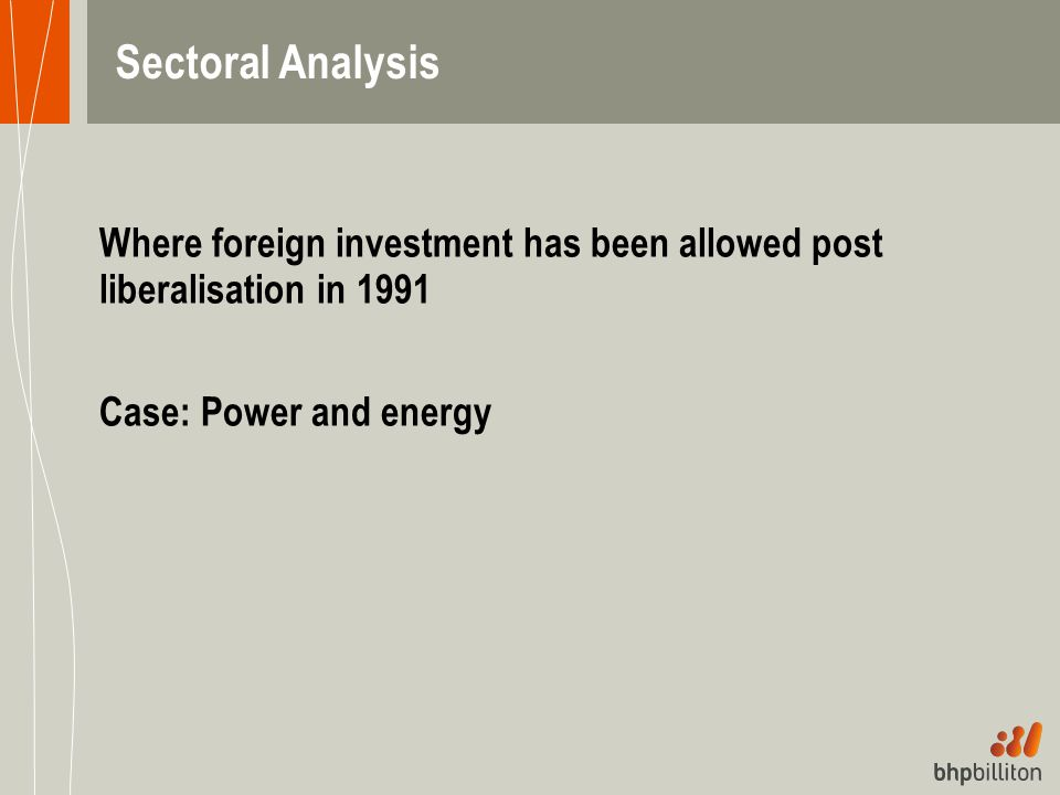 Sectoral Analysis Where foreign investment has been allowed post liberalisation in 1991 Case: Power and energy