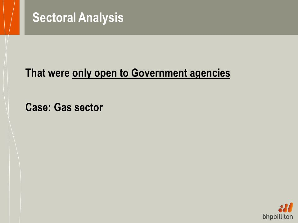 Sectoral Analysis That were only open to Government agencies Case: Gas sector