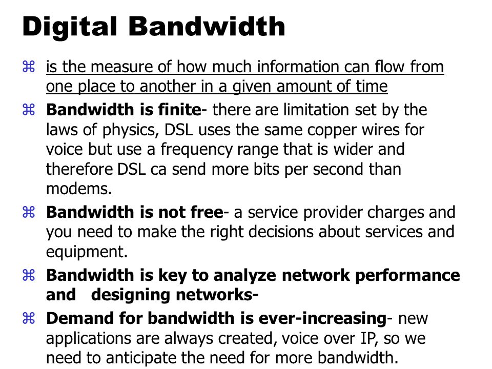 Digital Bandwidth is the measure of how much information can flow from one place to another in a given amount of time.