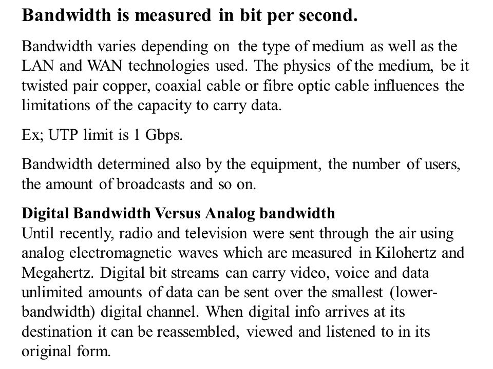 Bandwidth is measured in bit per second.