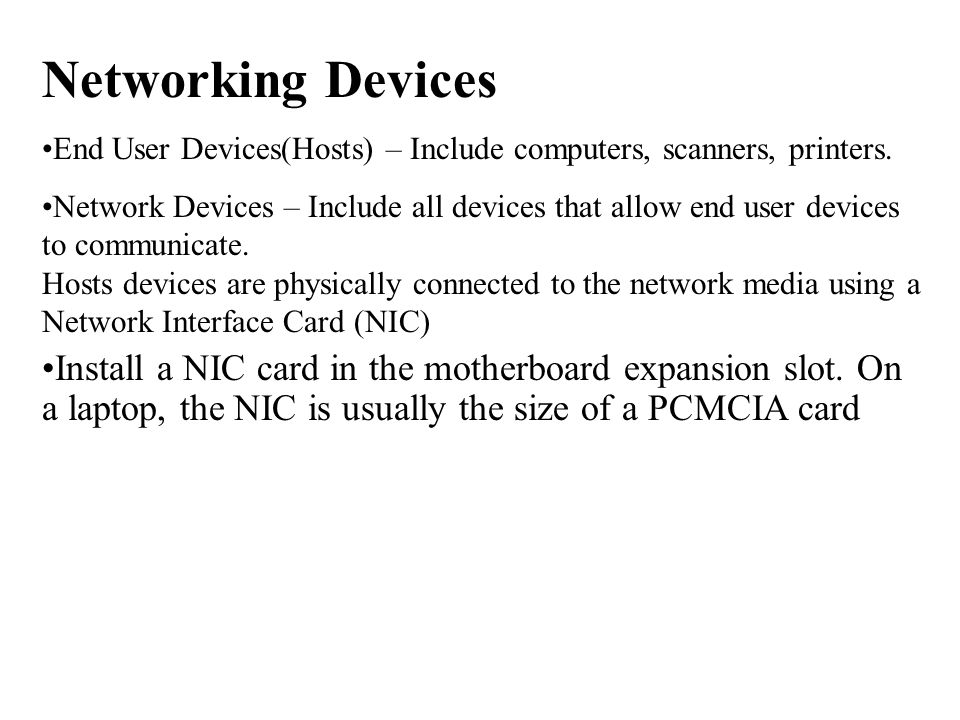 Networking Devices End User Devices(Hosts) – Include computers, scanners, printers.