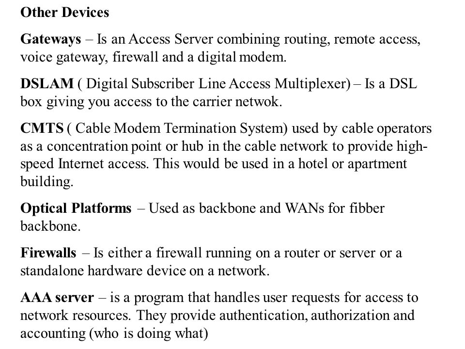 Other Devices Gateways – Is an Access Server combining routing, remote access, voice gateway, firewall and a digital modem.