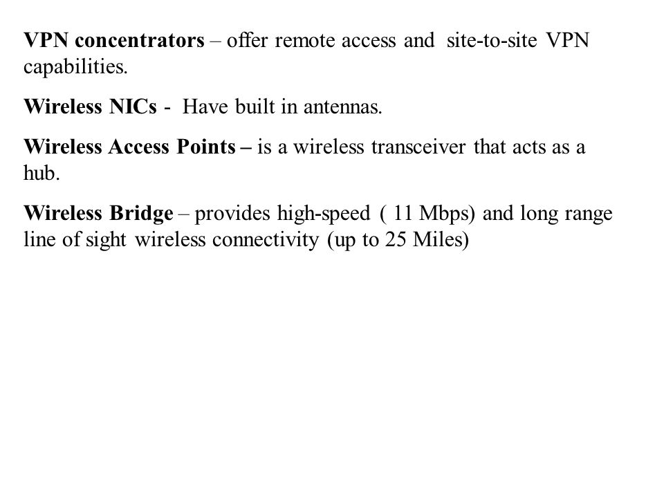 VPN concentrators – offer remote access and site-to-site VPN capabilities.