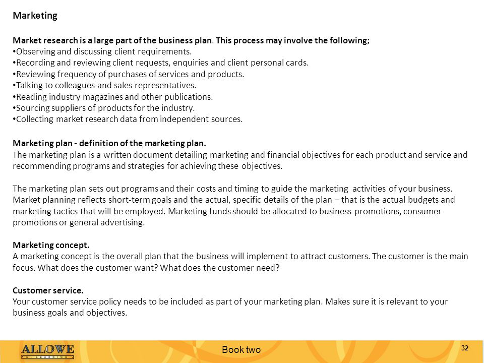 Marketing Market research is a large part of the business plan. This process may involve the following;