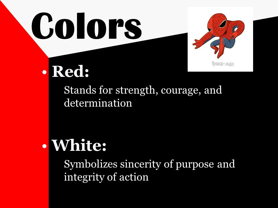 Colors Red: White: Stands for strength, courage, and determination