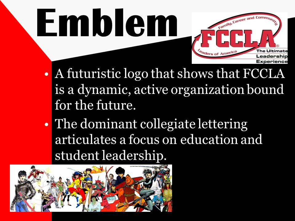 Emblem A futuristic logo that shows that FCCLA is a dynamic, active organization bound for the future.
