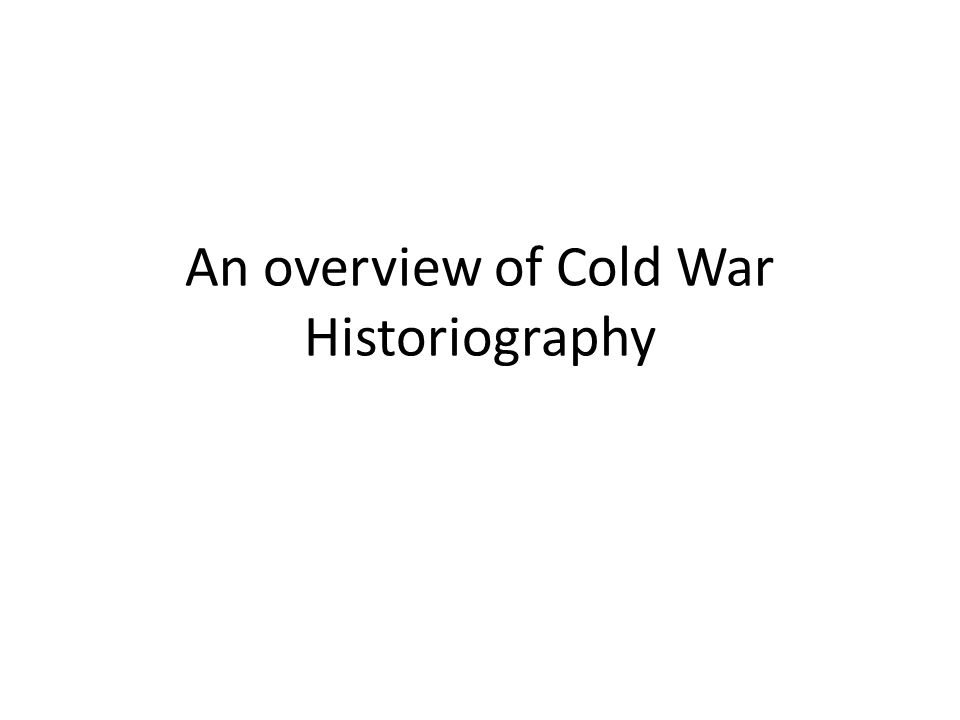 An overview of Cold War Historiography