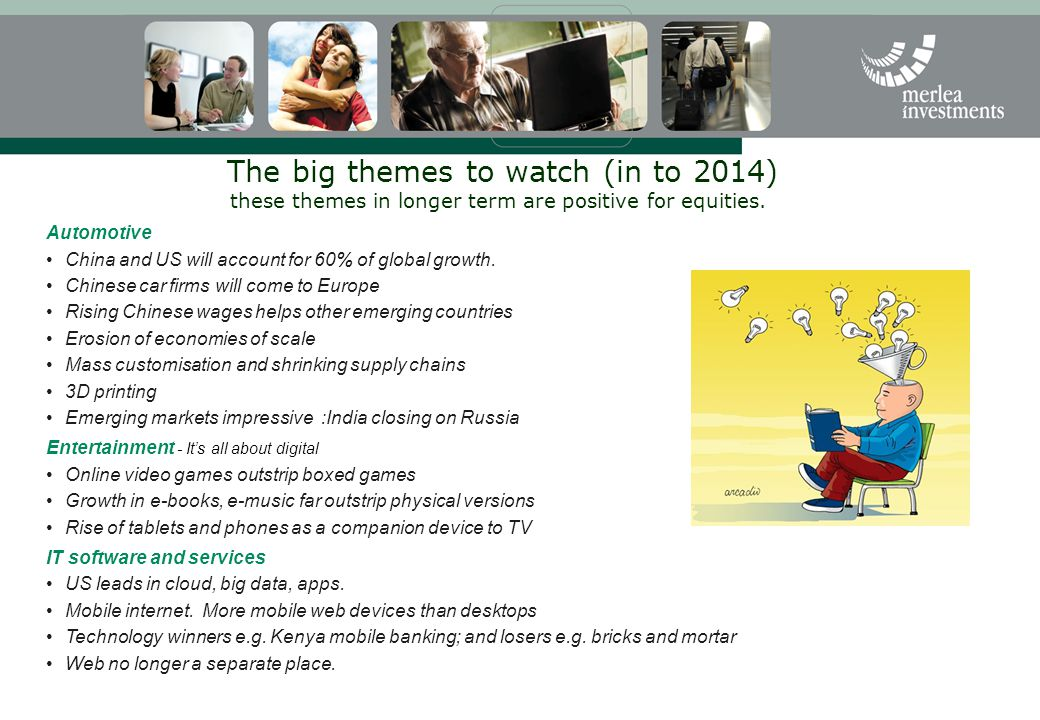 The big themes to watch (in to 2014) these themes in longer term are positive for equities.