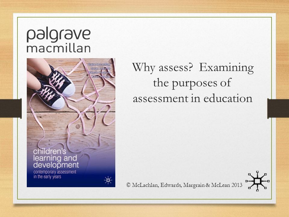 Why assess Examining the purposes of assessment in education