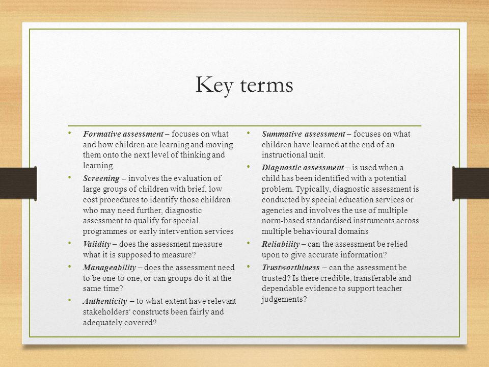 Key terms Formative assessment – focuses on what and how children are learning and moving them onto the next level of thinking and learning.
