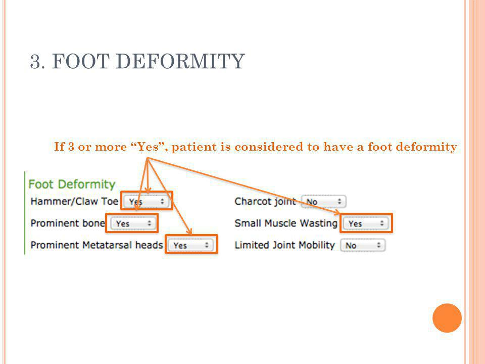 3. FOOT DEFORMITY If 3 or more Yes , patient is considered to have a foot deformity
