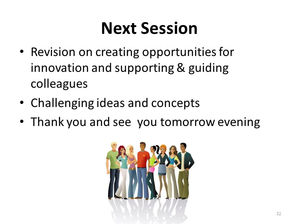 Next Session Revision on creating opportunities for innovation and supporting & guiding colleagues.