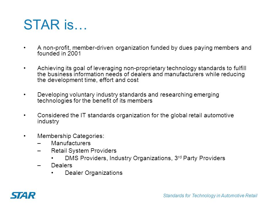 STAR is… A non-profit, member-driven organization funded by dues paying members and founded in 2001.
