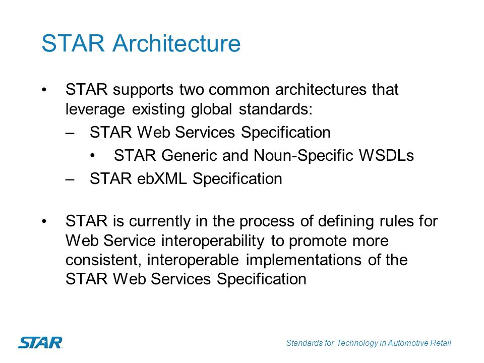 STAR Architecture STAR supports two common architectures that leverage existing global standards: STAR Web Services Specification.