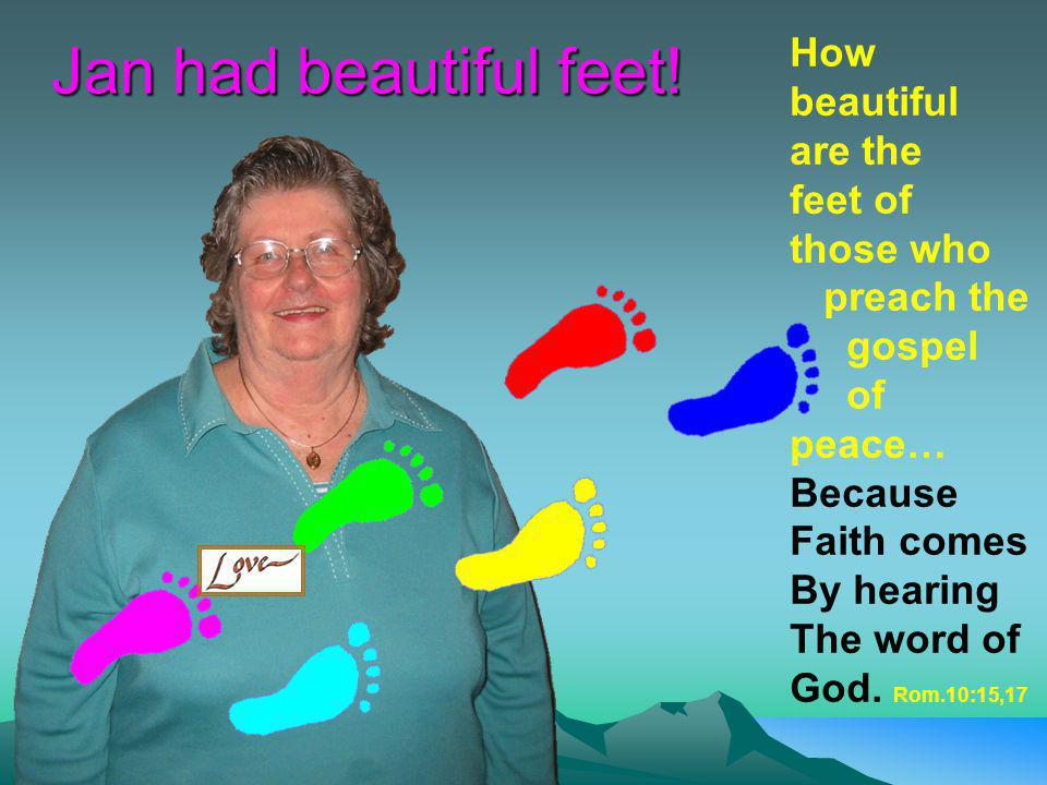 Jan had beautiful feet! How beautiful are the feet of those who