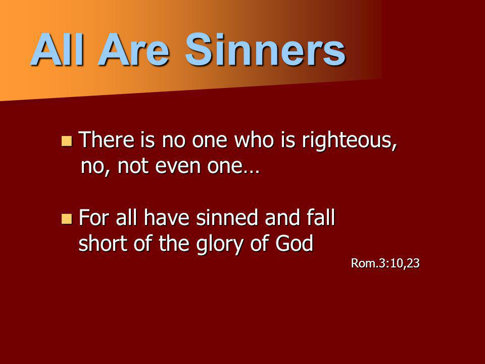 All Are Sinners There is no one who is righteous, no, not even one…