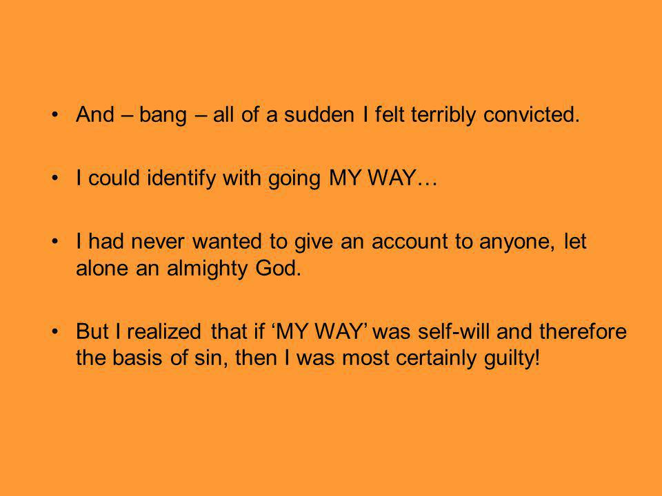 And – bang – all of a sudden I felt terribly convicted.
