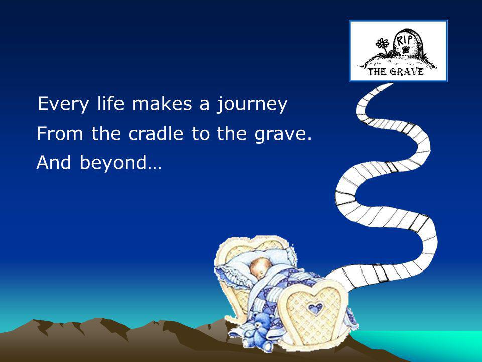 Every life makes a journey
