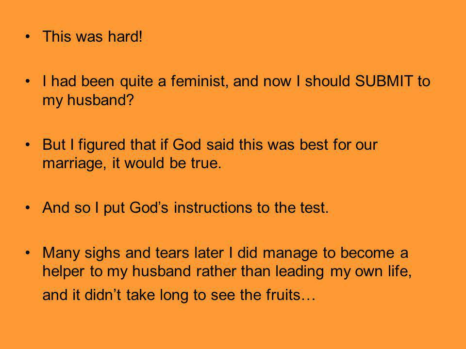 This was hard! I had been quite a feminist, and now I should SUBMIT to my husband
