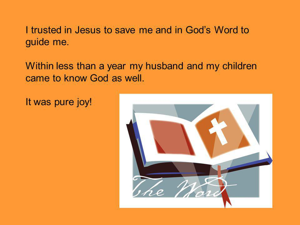 I trusted in Jesus to save me and in God's Word to guide me.