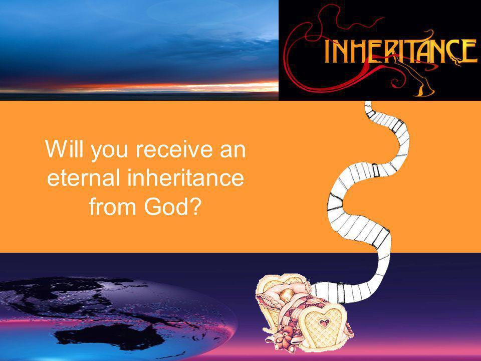 Will you receive an eternal inheritance from God
