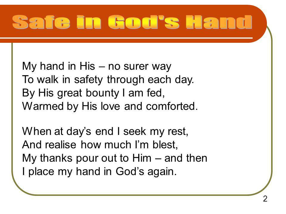 Safe in God s Hand My hand in His – no surer way