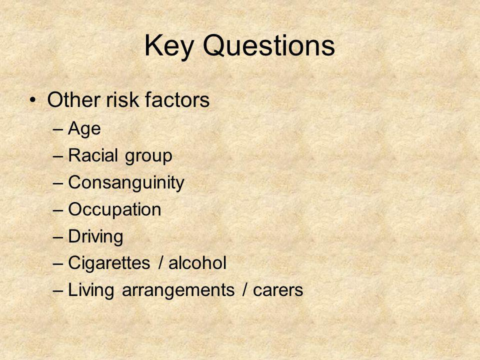 Key Questions Other risk factors Age Racial group Consanguinity