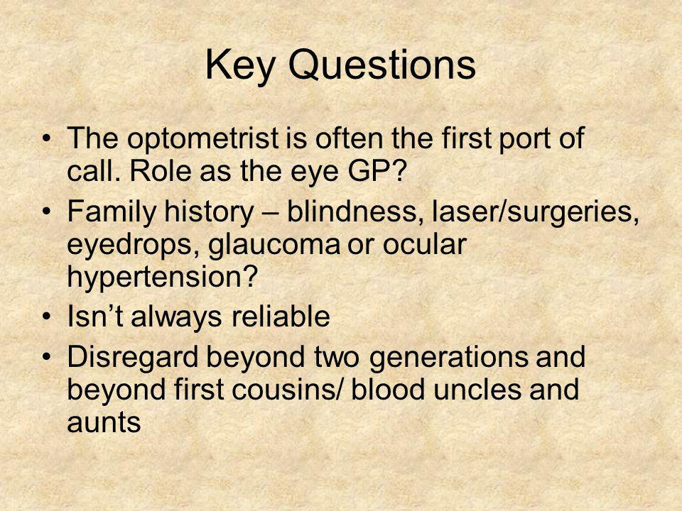 Key Questions The optometrist is often the first port of call. Role as the eye GP