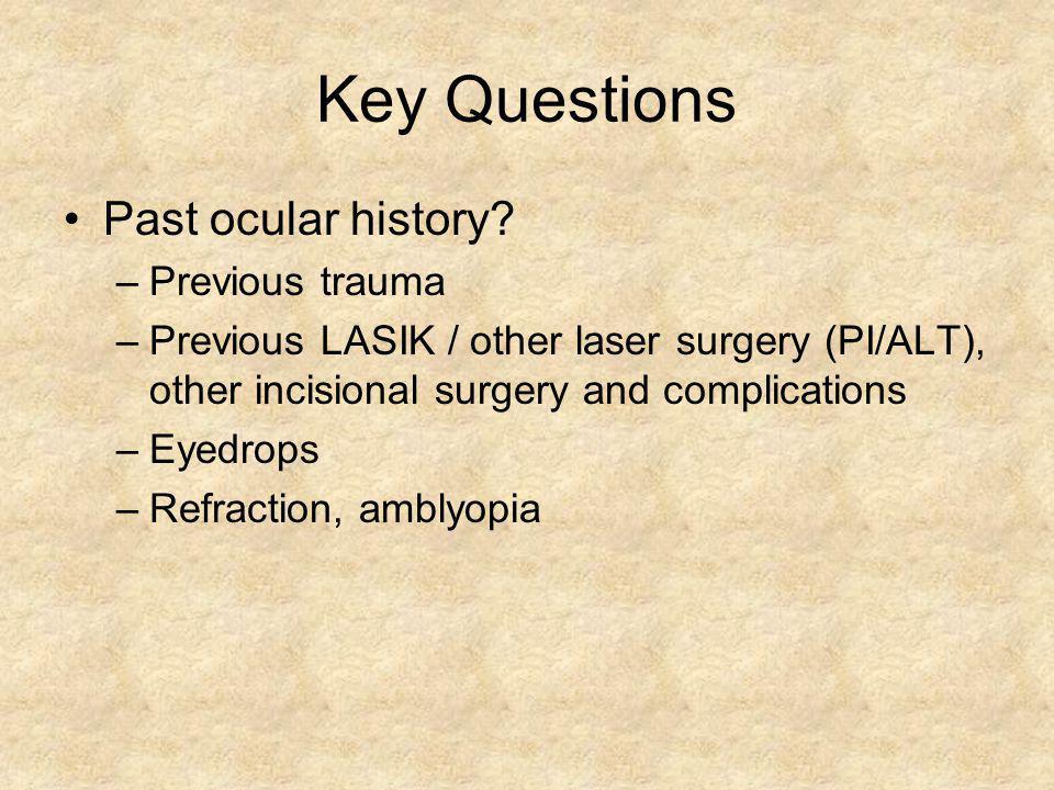 Key Questions Past ocular history Previous trauma