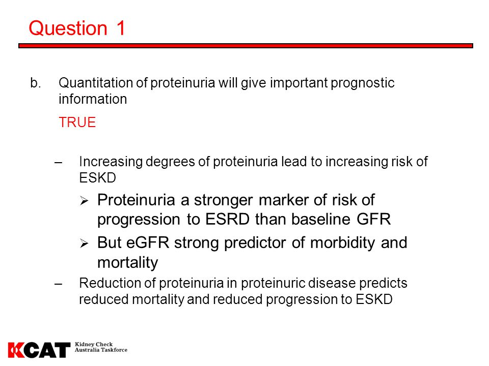 Question 1 Quantitation of proteinuria will give important prognostic information. TRUE.