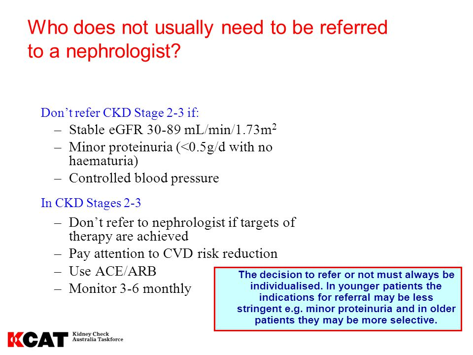Who does not usually need to be referred to a nephrologist