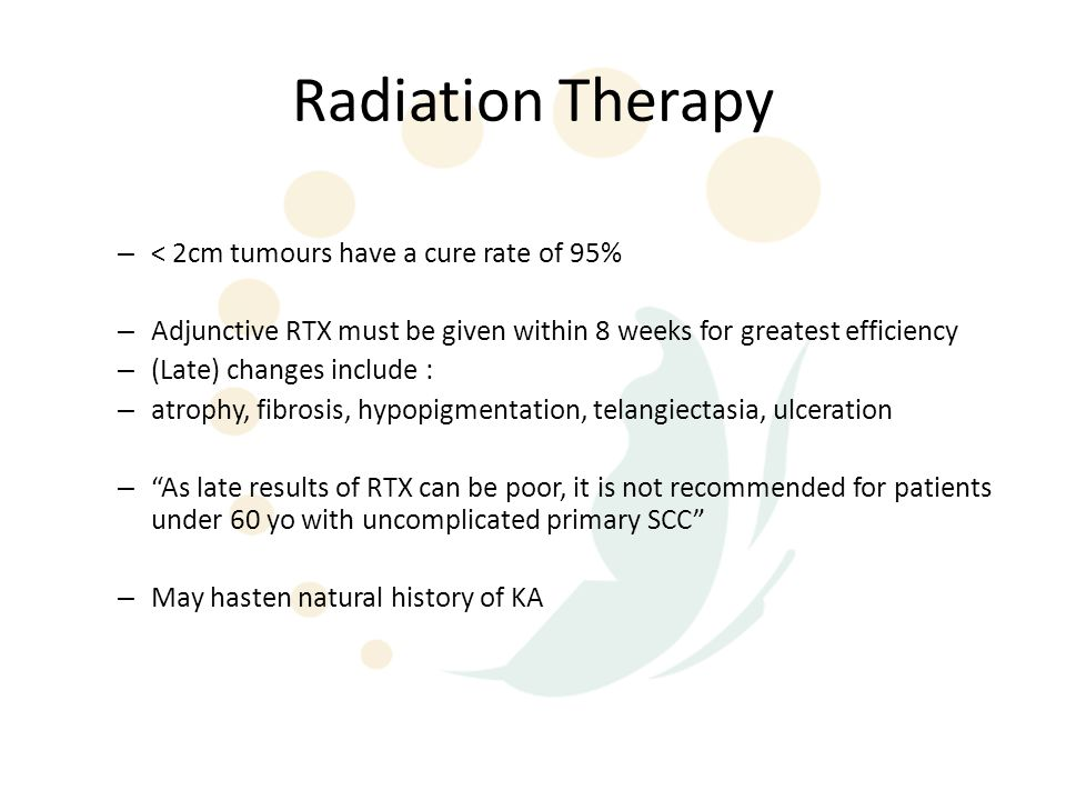 Radiation Therapy < 2cm tumours have a cure rate of 95%