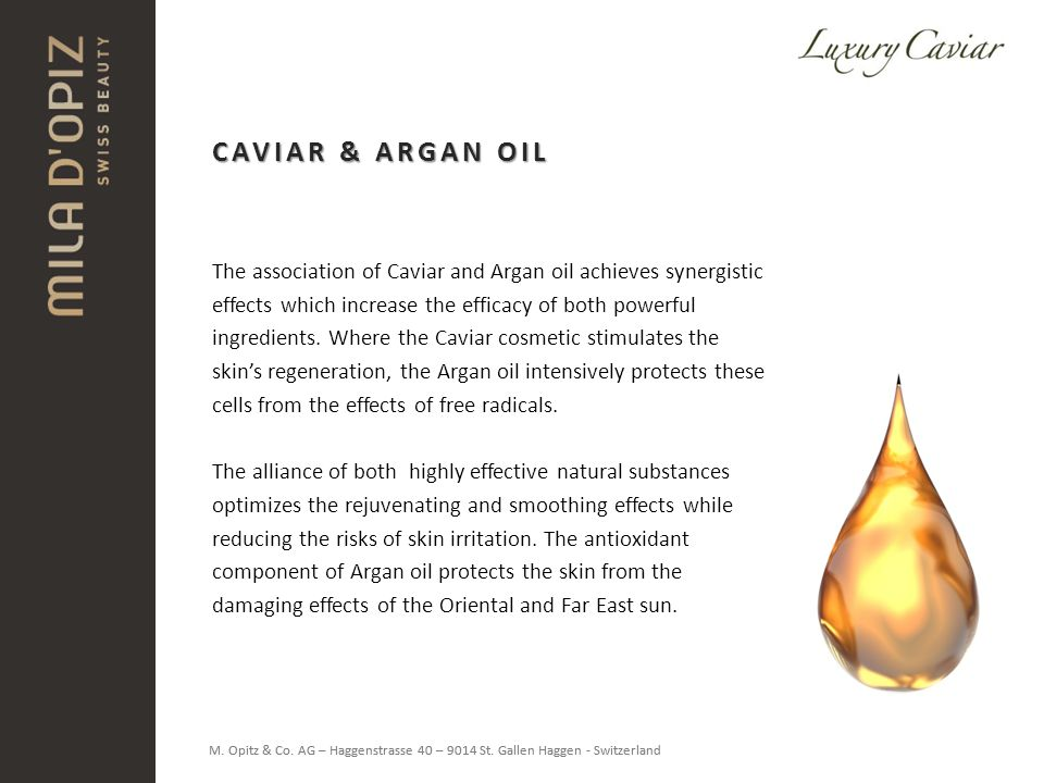 CAVIAR & ARGAN OIL The association of Caviar and Argan oil achieves synergistic. effects which increase the efficacy of both powerful.