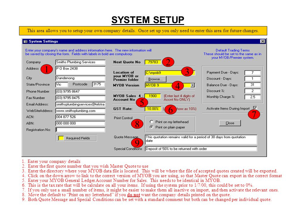 SYSTEM SETUP This area allows you to setup your own company details. Once set up you only need to enter this area for future changes.